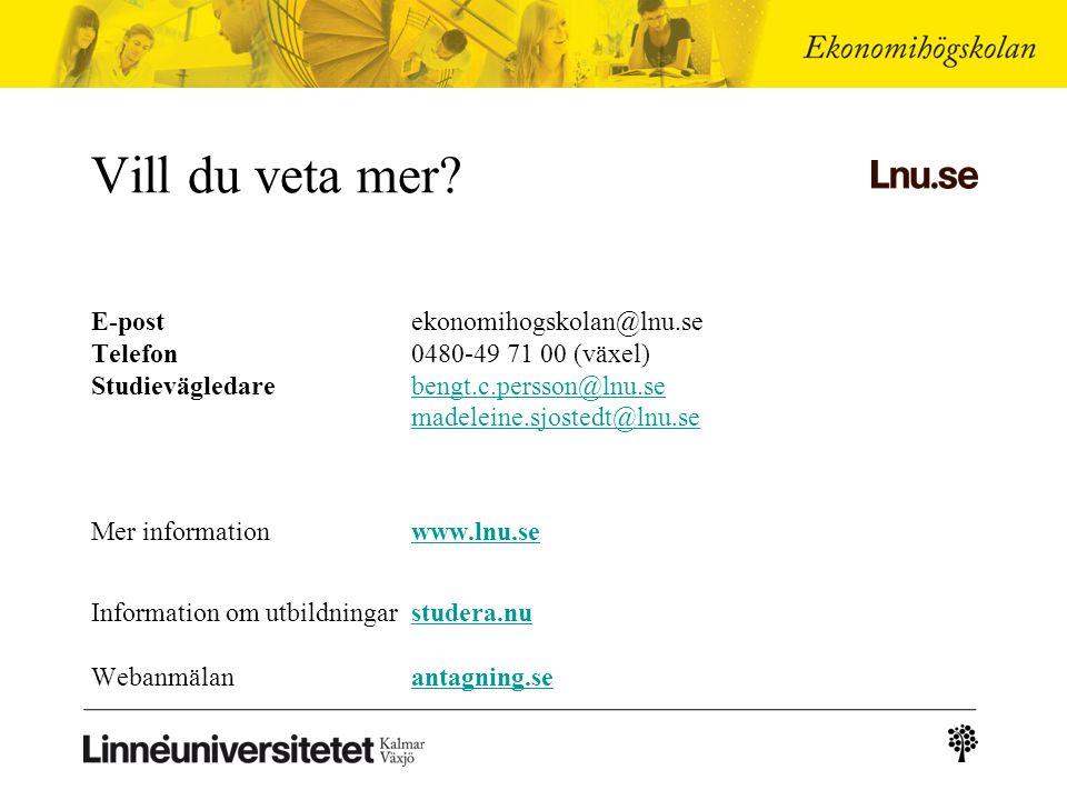 E-postekonomihogskolan@lnu.se Telefon0480-49 71 00 (växel) Studievägledarebengt.c.persson@lnu.se madeleine.sjostedt@lnu.sebengt.c.persson@lnu.se madeleine.sjostedt@lnu.se Mer informationwww.lnu.sewww.lnu.se Information om utbildningar studera.nu Webanmälan antagning.sestudera.nuantagning.se Vill du veta mer