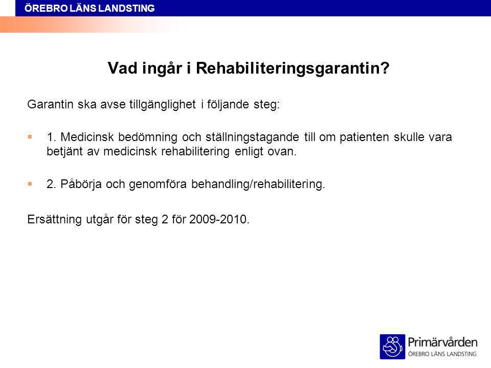 ÖREBRO LÄNS LANDSTING Vad ingår i Rehabiliteringsgarantin? Garantin ska avse tillgänglighet i följande steg:  1. Medicinsk bedömning och ställningsta