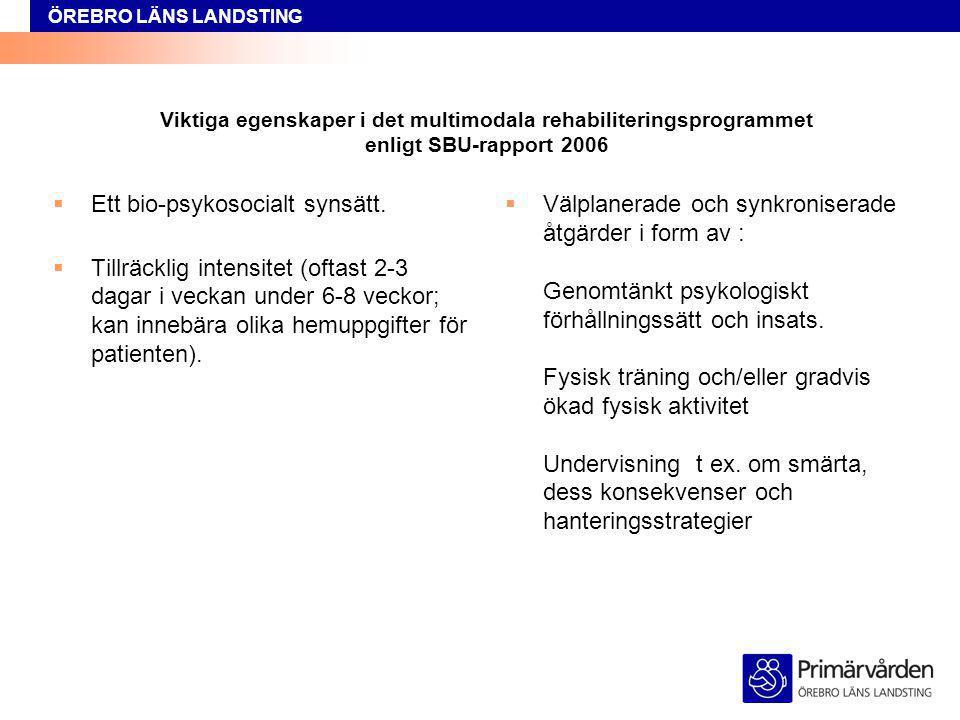 ÖREBRO LÄNS LANDSTING Viktiga egenskaper i det multimodala rehabiliteringsprogrammet enligt SBU-rapport 2006  Ett bio-psykosocialt synsätt.  Tillräc