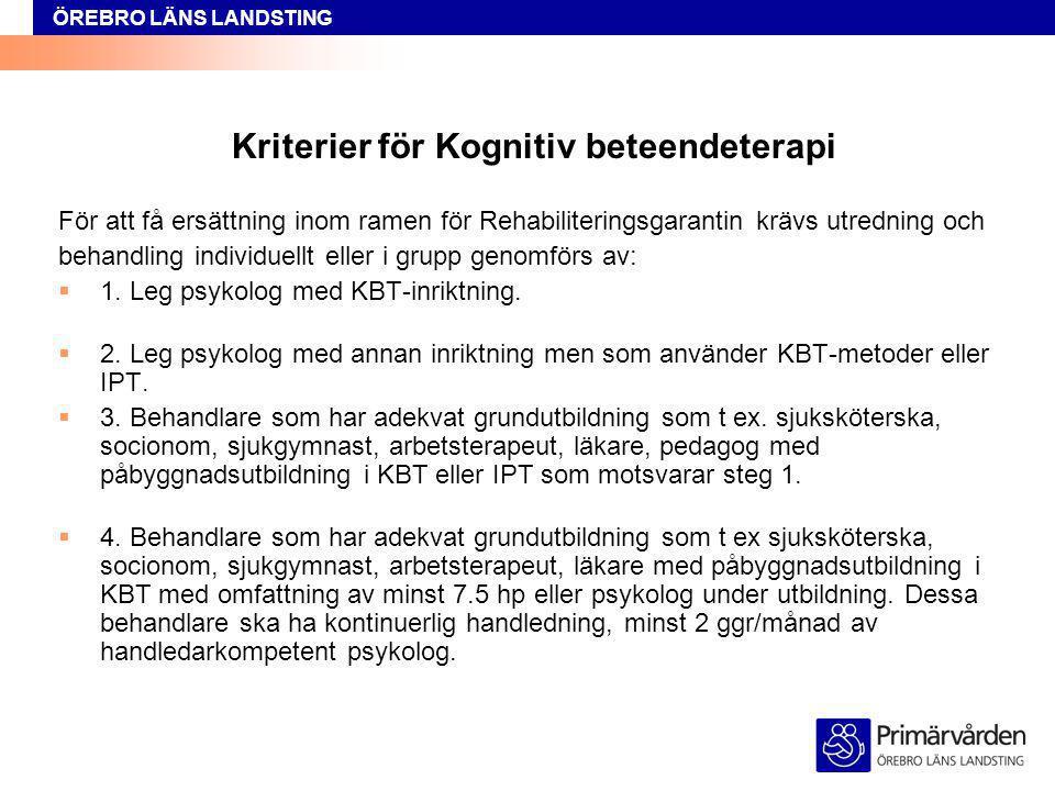 ÖREBRO LÄNS LANDSTING Kriterier för Kognitiv beteendeterapi För att få ersättning inom ramen för Rehabiliteringsgarantin krävs utredning och behandlin