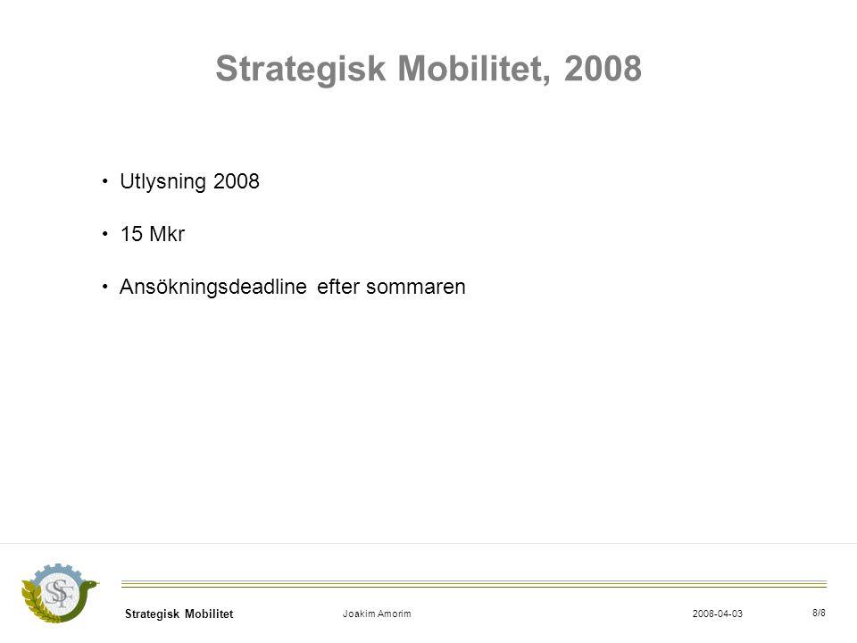 Strategisk Mobilitet Joakim Amorim2008-04-03 8/8 Strategisk Mobilitet, 2008 Utlysning 2008 15 Mkr Ansökningsdeadline efter sommaren