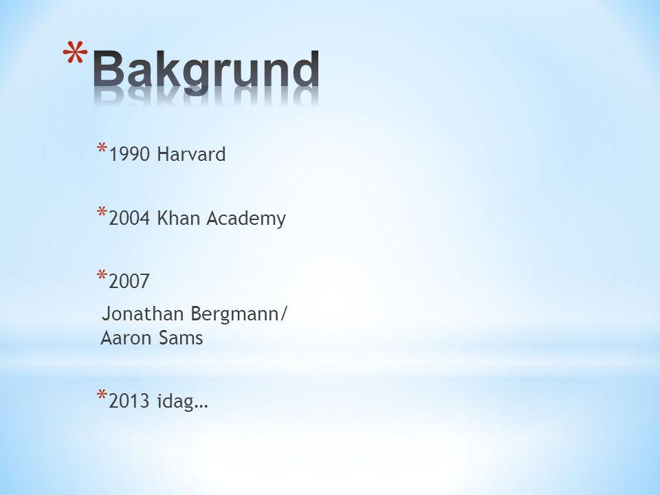 * 1990 Harvard * 2004 Khan Academy * 2007 Jonathan Bergmann/ Aaron Sams * 2013 idag…