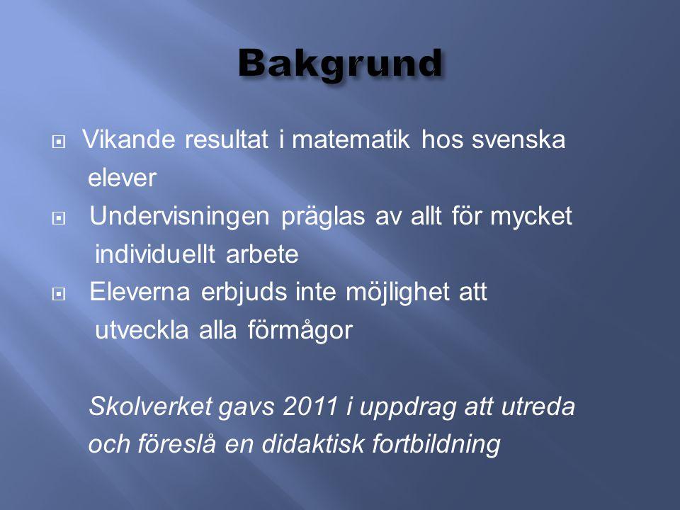  Vikande resultat i matematik hos svenska elever  Undervisningen präglas av allt för mycket individuellt arbete  Eleverna erbjuds inte möjlighet at