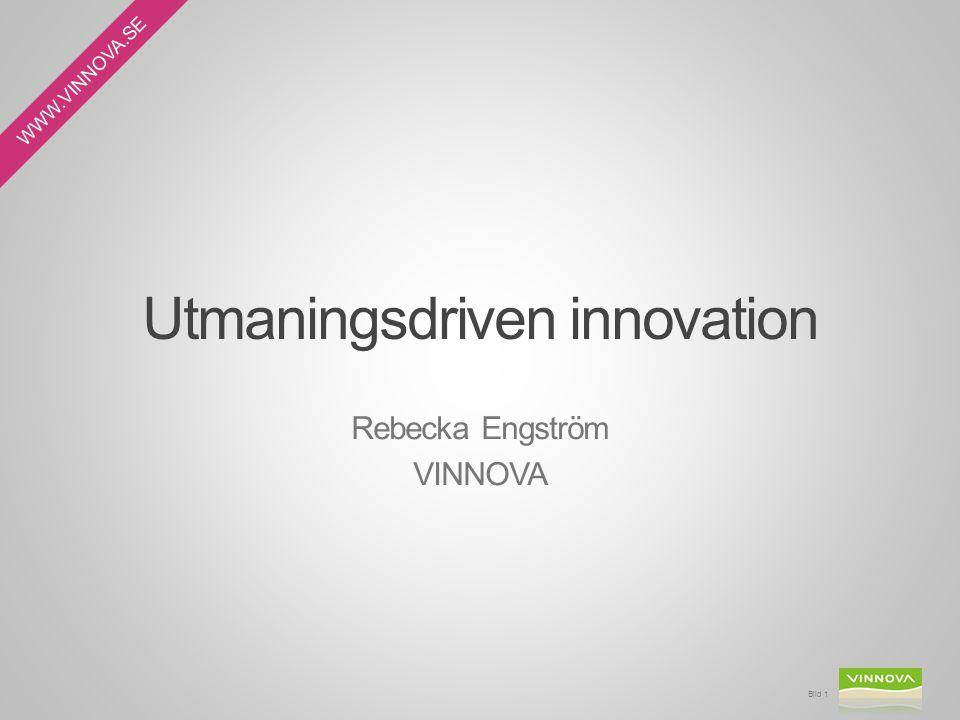 WWW.VINNOVA.SE Utmaningsdriven innovation Rebecka Engström VINNOVA Bild 1