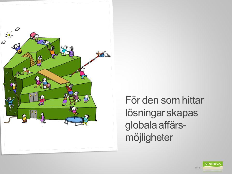 Bild 6 För den som hittar lösningar skapas globala affärs- möjligheter