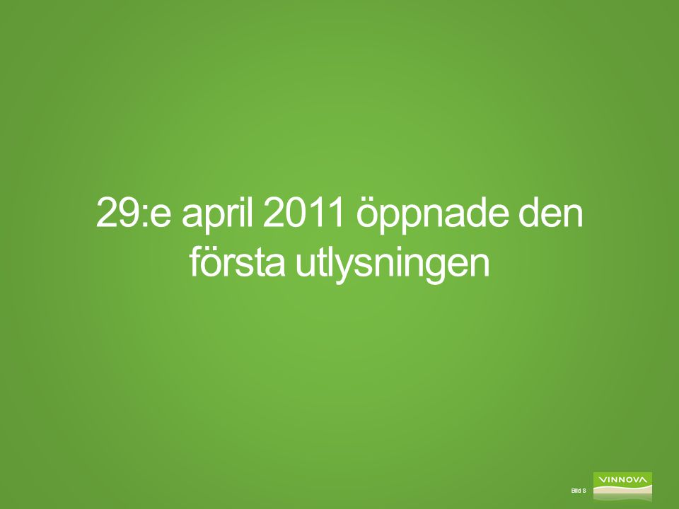 Bild 8 29:e april 2011 öppnade den första utlysningen