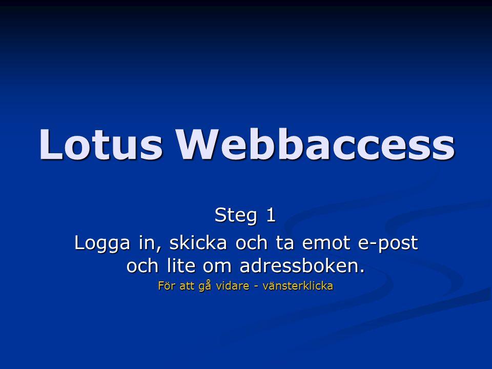 Lotus Webbaccess Steg 1 Logga in, skicka och ta emot e-post och lite om adressboken. För att gå vidare - vänsterklicka