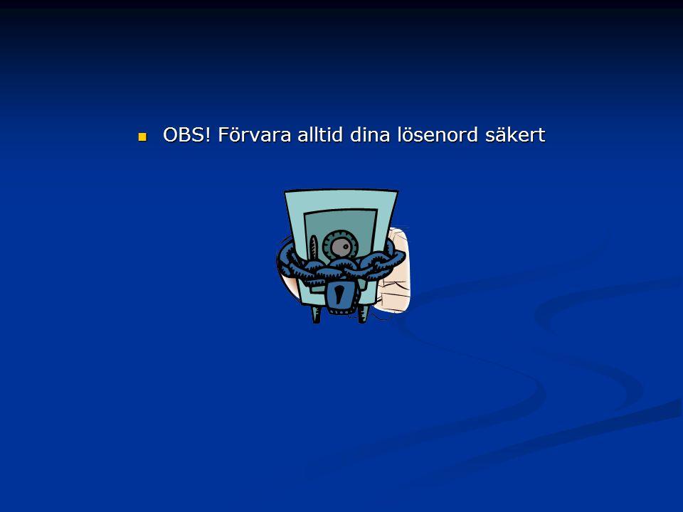 OBS! Förvara alltid dina lösenord säkert OBS! Förvara alltid dina lösenord säkert