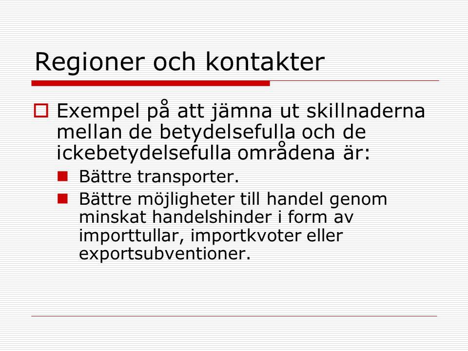Regioner och kontakter  Exempel på att jämna ut skillnaderna mellan de betydelsefulla och de ickebetydelsefulla områdena är: Bättre transporter. Bätt