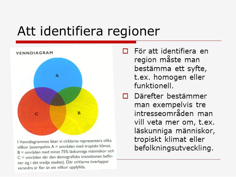 Att identifiera regioner  För att identifiera en region måste man bestämma ett syfte, t.ex. homogen eller funktionell.  Därefter bestämmer man exemp