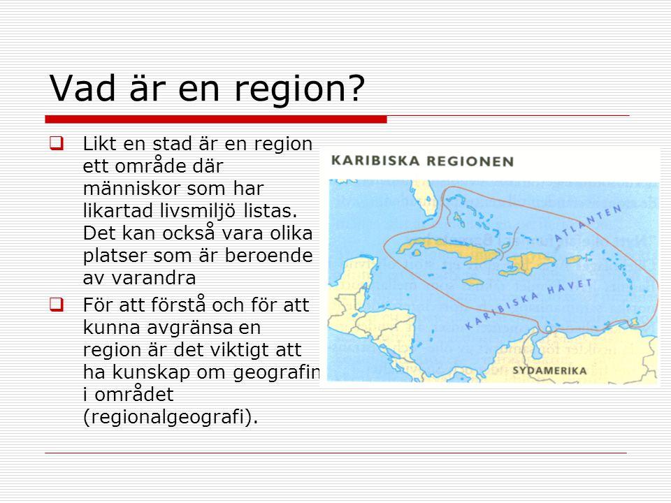 Vad är en region?  Likt en stad är en region ett område där människor som har likartad livsmiljö listas. Det kan också vara olika platser som är bero