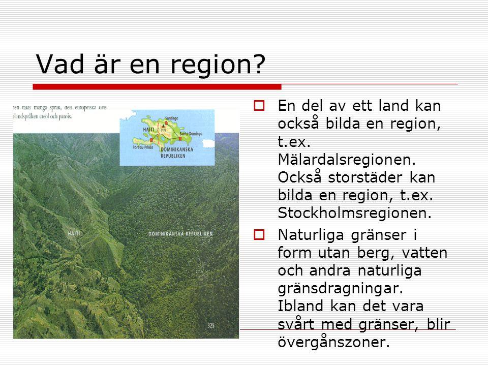 Vad är en region?  En del av ett land kan också bilda en region, t.ex. Mälardalsregionen. Också storstäder kan bilda en region, t.ex. Stockholmsregio