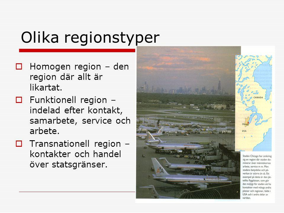 Olika regionstyper  Homogen region – den region där allt är likartat.  Funktionell region – indelad efter kontakt, samarbete, service och arbete. 