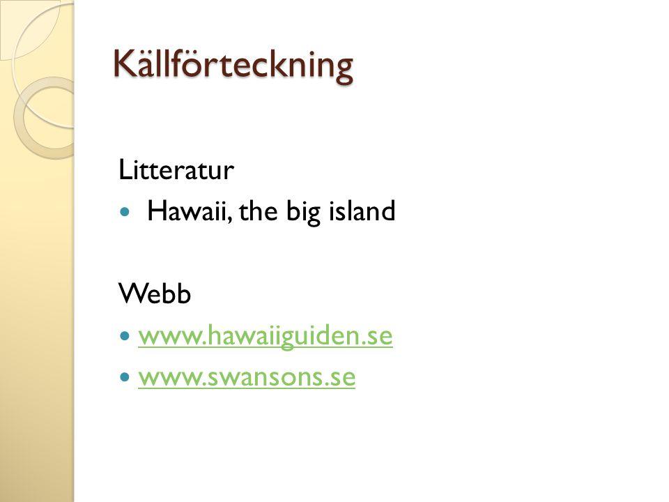 Källförteckning Litteratur Hawaii, the big island Webb www.hawaiiguiden.se www.swansons.se