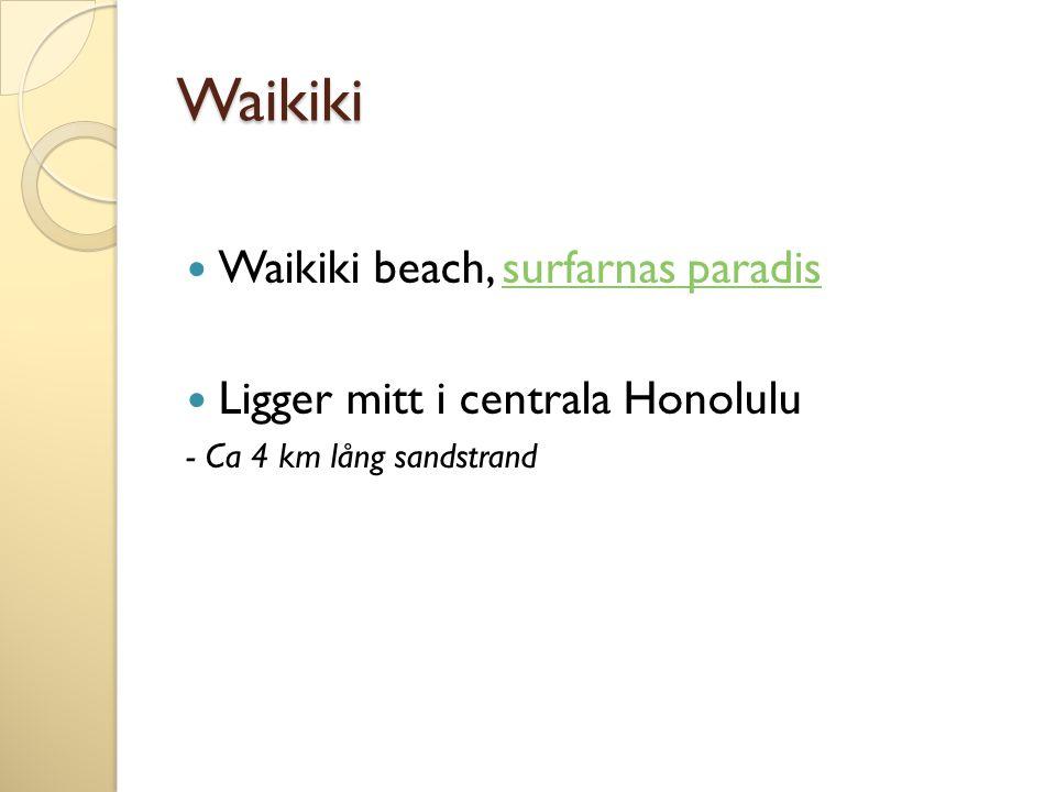 Waikiki Waikiki beach, surfarnas paradissurfarnas paradis Ligger mitt i centrala Honolulu - Ca 4 km lång sandstrand