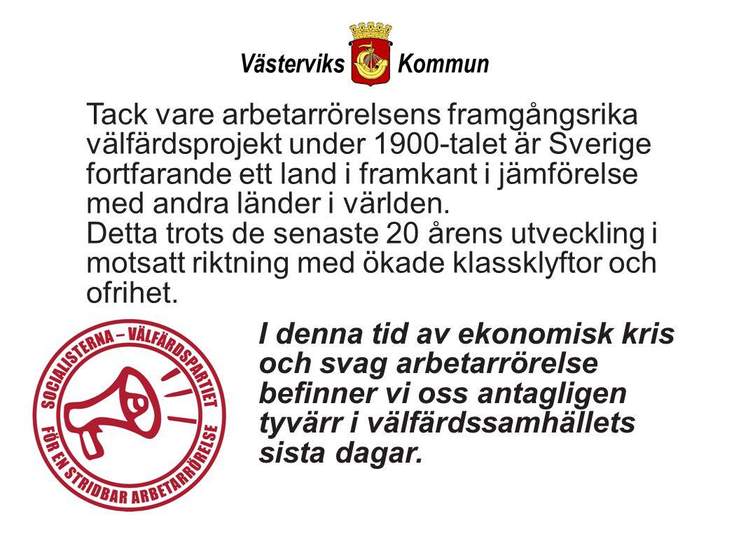 Tack vare arbetarrörelsens framgångsrika välfärdsprojekt under 1900-talet är Sverige fortfarande ett land i framkant i jämförelse med andra länder i världen.