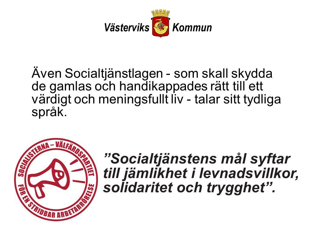 Även Socialtjänstlagen - som skall skydda de gamlas och handikappades rätt till ett värdigt och meningsfullt liv - talar sitt tydliga språk.