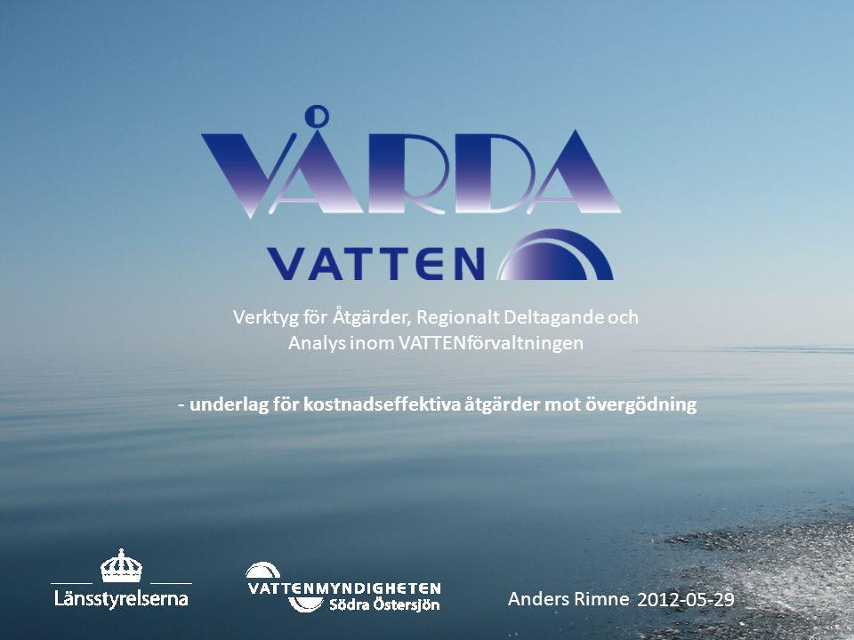 Anders Rimne Verktyg för Åtgärder, Regionalt Deltagande och Analys inom VATTENförvaltningen 2012-05-29 - underlag för kostnadseffektiva åtgärder mot ö