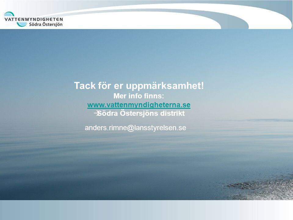 Tack för er uppmärksamhet! Mer info finns: www.vattenmyndigheterna.se  Södra Östersjöns distrikt anders.rimne@lansstyrelsen.se