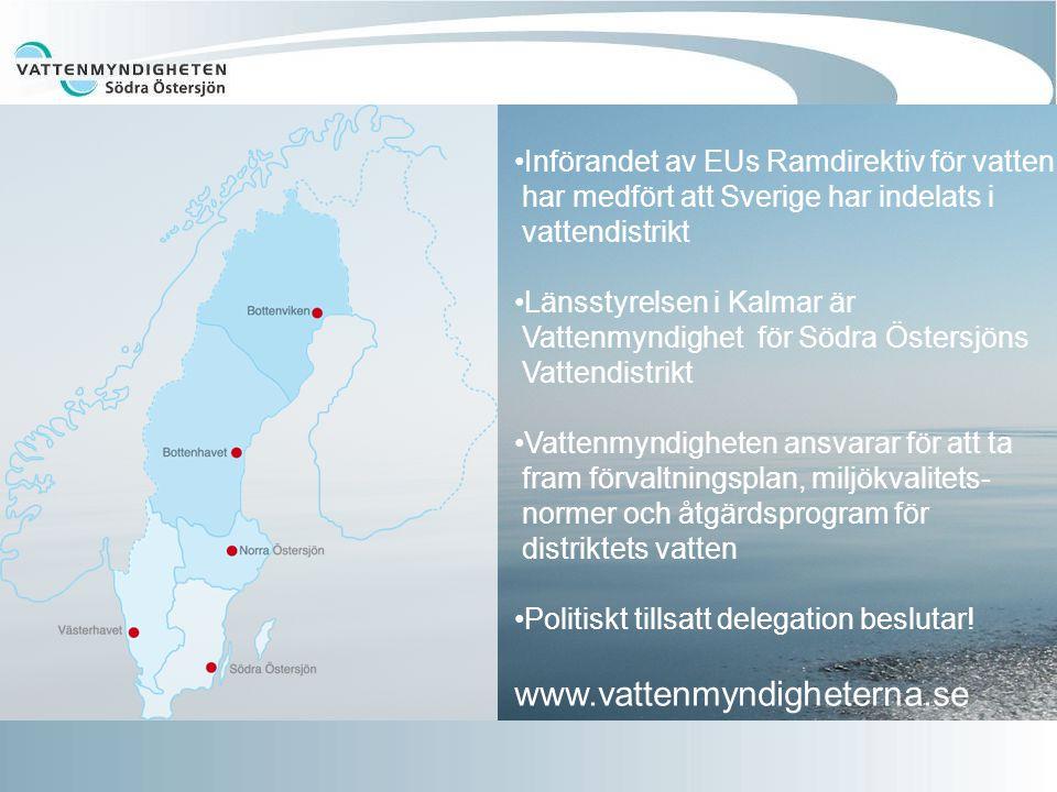 Införandet av EUs Ramdirektiv för vatten har medfört att Sverige har indelats i vattendistrikt Länsstyrelsen i Kalmar är Vattenmyndighet för Södra Östersjöns Vattendistrikt Vattenmyndigheten ansvarar för att ta fram förvaltningsplan, miljökvalitets- normer och åtgärdsprogram för distriktets vatten Politiskt tillsatt delegation beslutar.