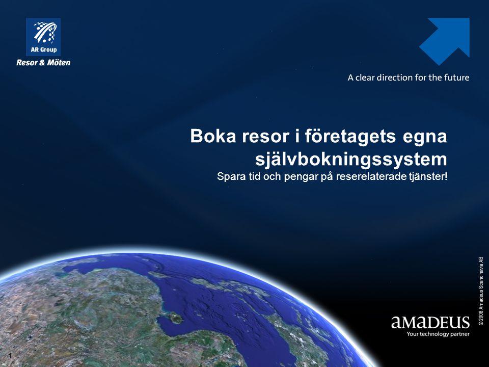 © 2008 Amadeus Scandinavia AB 1 Boka resor i företagets egna självbokningssystem Spara tid och pengar på reserelaterade tjänster!