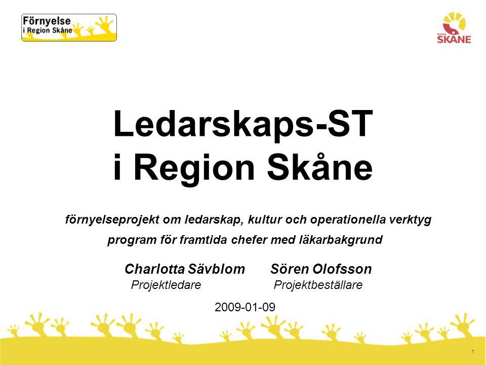 1 Ledarskaps-ST i Region Skåne förnyelseprojekt om ledarskap, kultur och operationella verktyg program för framtida chefer med läkarbakgrund Charlotta SävblomSören Olofsson Projektledare Projektbeställare 2009-01-09