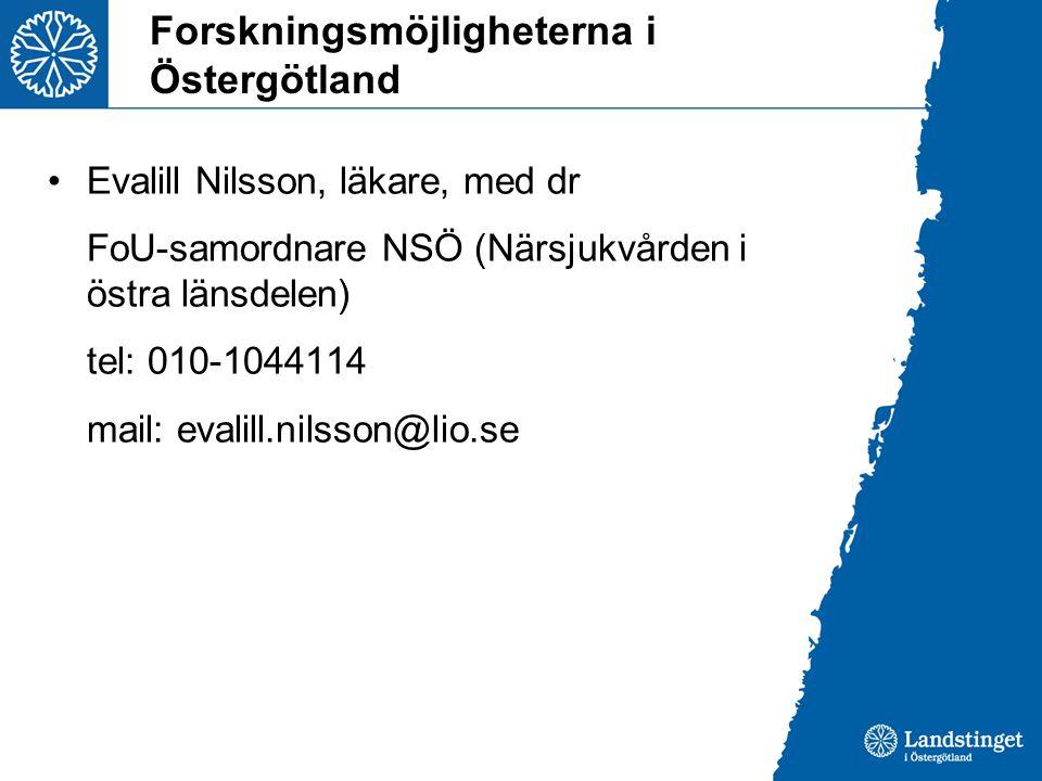 Forskningsmöjligheterna i Östergötland Evalill Nilsson, läkare, med dr FoU-samordnare NSÖ (Närsjukvården i östra länsdelen) tel: 010-1044114 mail: eva