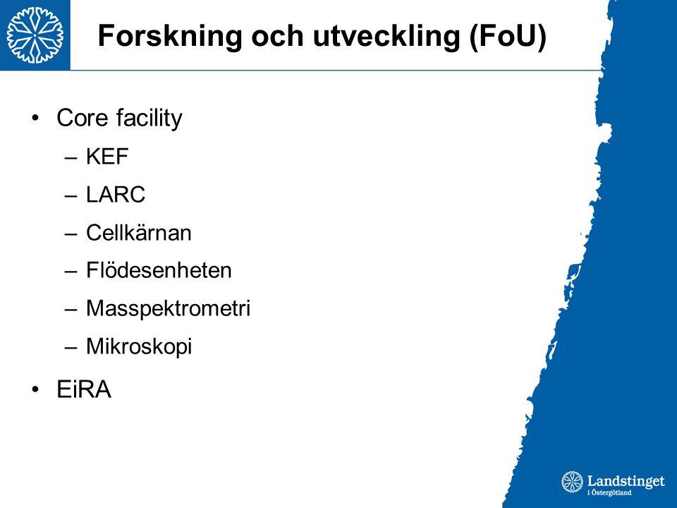 Forskning och utveckling (FoU) Core facility –KEF –LARC –Cellkärnan –Flödesenheten –Masspektrometri –Mikroskopi EiRA
