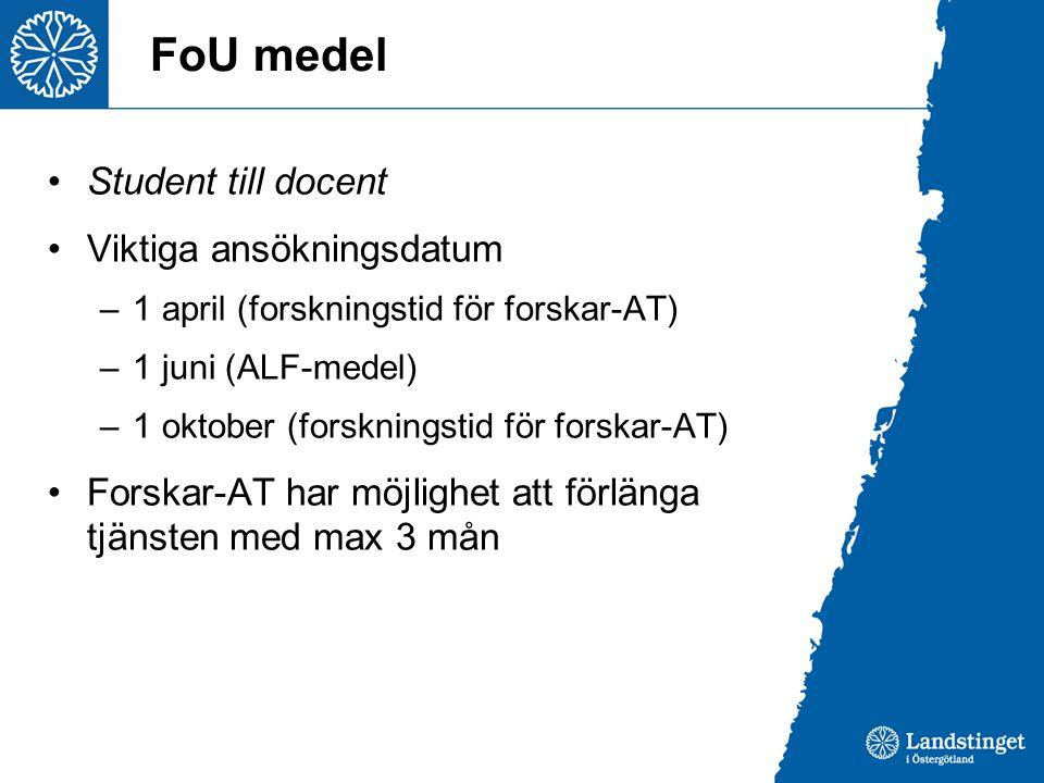 FoU medel Student till docent Viktiga ansökningsdatum –1 april (forskningstid för forskar-AT) –1 juni (ALF-medel) –1 oktober (forskningstid för forska