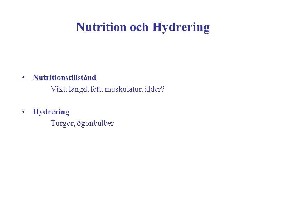 Nutrition och Hydrering Nutritionstillstånd Vikt, längd, fett, muskulatur, ålder? Hydrering Turgor, ögonbulber