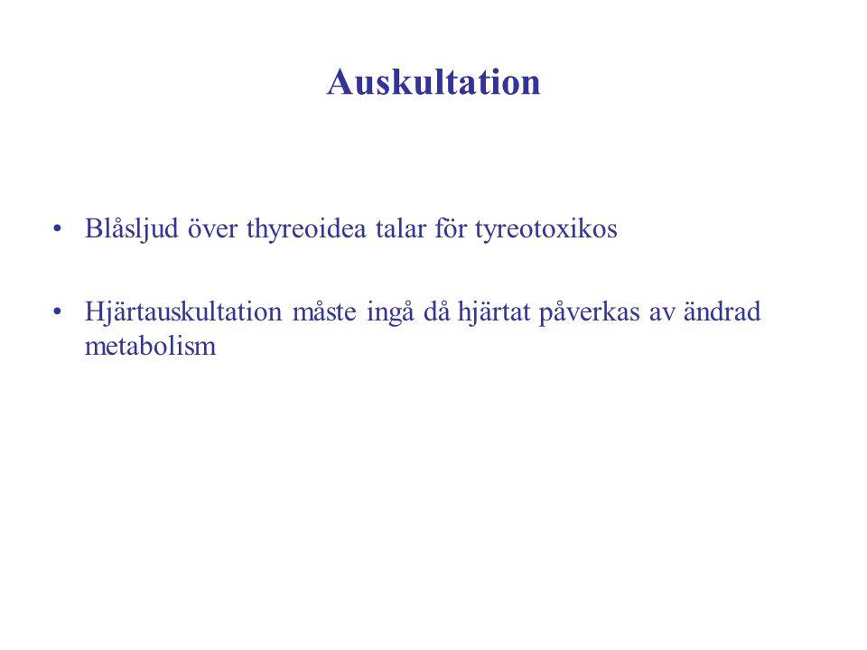Auskultation Blåsljud över thyreoidea talar för tyreotoxikos Hjärtauskultation måste ingå då hjärtat påverkas av ändrad metabolism