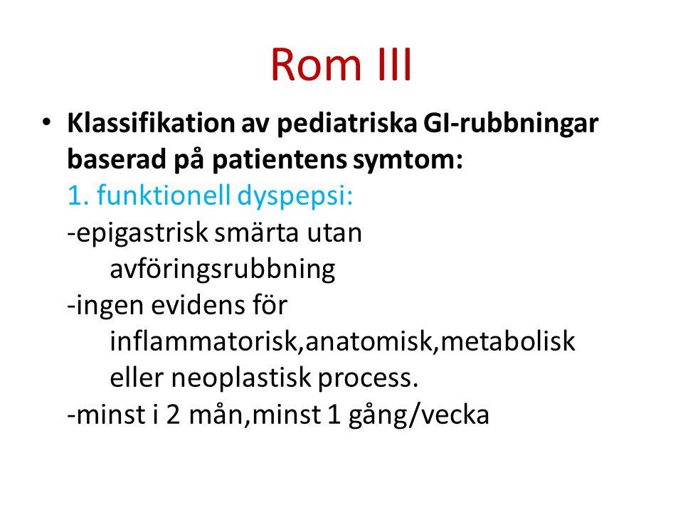Rom III Klassifikation av pediatriska GI-rubbningar baserad på patientens symtom: 1. funktionell dyspepsi: -epigastrisk smärta utan avföringsrubbning