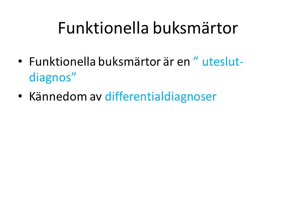 """Funktionella buksmärtor Funktionella buksmärtor är en """" uteslut- diagnos"""" Kännedom av differentialdiagnoser"""