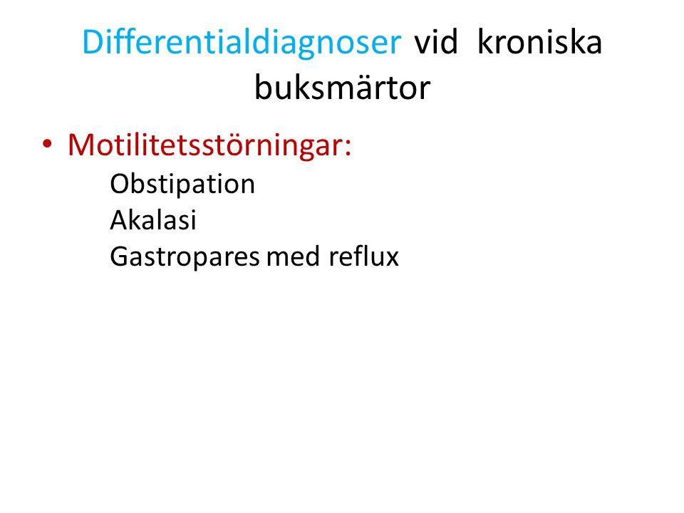 Differentialdiagnoser vid kroniska buksmärtor Motilitetsstörningar: Obstipation Akalasi Gastropares med reflux
