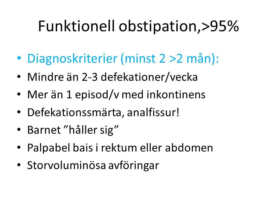 Funktionell obstipation,>95% Diagnoskriterier (minst 2 >2 mån): Mindre än 2-3 defekationer/vecka Mer än 1 episod/v med inkontinens Defekationssmärta,