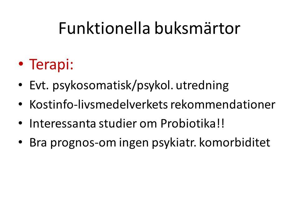 Funktionella buksmärtor Terapi: Evt. psykosomatisk/psykol. utredning Kostinfo-livsmedelverkets rekommendationer Interessanta studier om Probiotika!! B