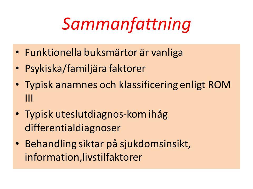 Sammanfattning Funktionella buksmärtor är vanliga Psykiska/familjära faktorer Typisk anamnes och klassificering enligt ROM III Typisk uteslutdiagnos-k