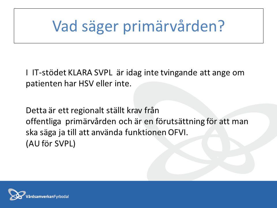 Vad säger primärvården? I IT-stödet KLARA SVPL är idag inte tvingande att ange om patienten har HSV eller inte. Detta är ett regionalt ställt krav frå