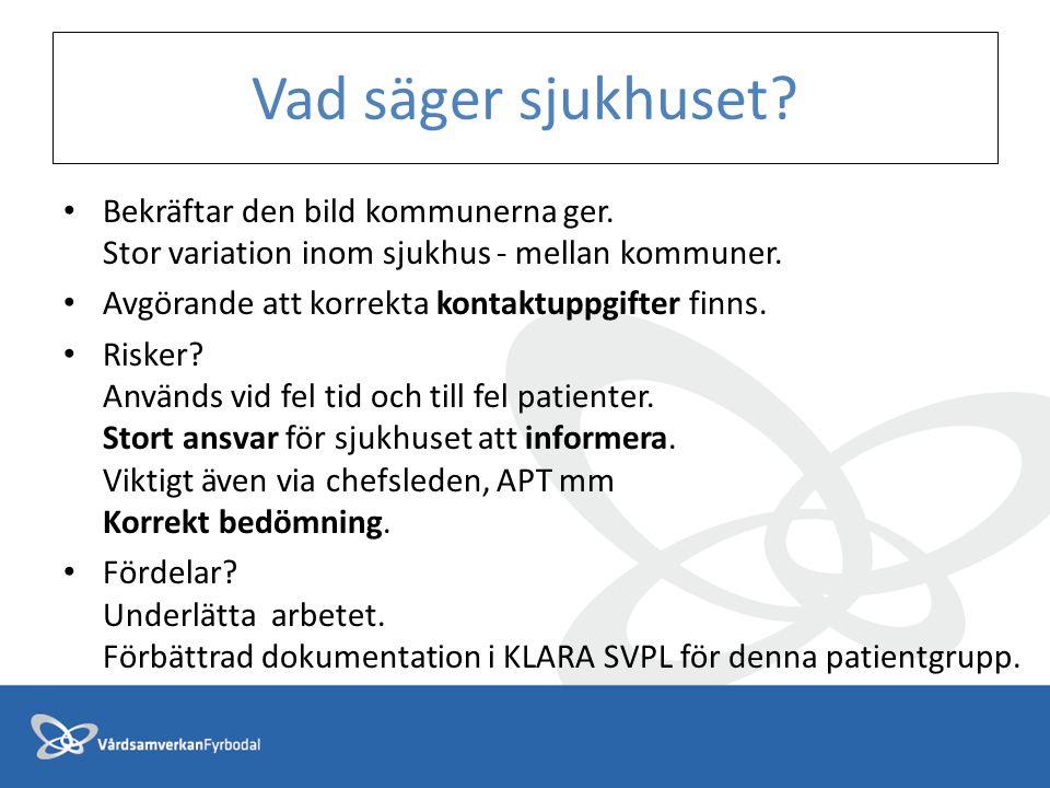 Vad säger sjukhuset? Bekräftar den bild kommunerna ger. Stor variation inom sjukhus - mellan kommuner. Avgörande att korrekta kontaktuppgifter finns.