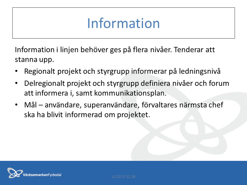 Information VG gemensam information att sprida till alla användare har tagits fram VG gemensam utförlig information till VGR linje samt kommun- och socialchefer har tagits fram.