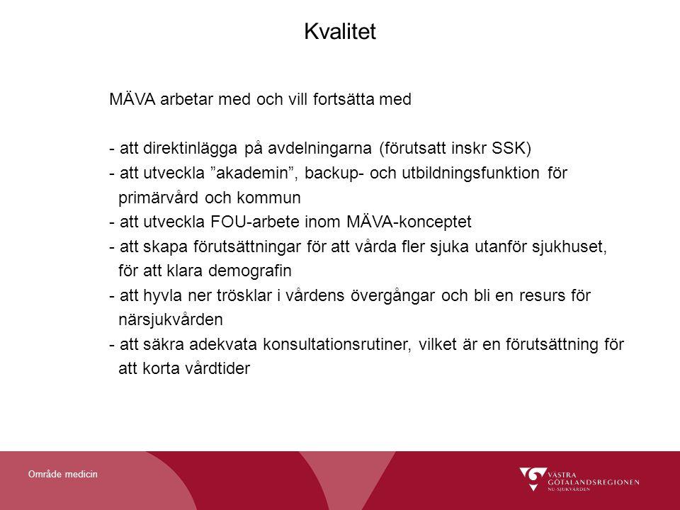 """Område medicin Kvalitet MÄVA arbetar med och vill fortsätta med - att direktinlägga på avdelningarna (förutsatt inskr SSK) - att utveckla """"akademin"""","""