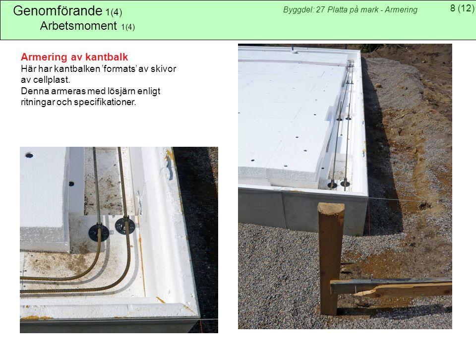 8(12) Byggdel: 27 Platta på mark - Armering Genomförande 1(4) Arbetsmoment 1(4) Armering av kantbalk Här har kantbalken 'formats' av skivor av cellplast.