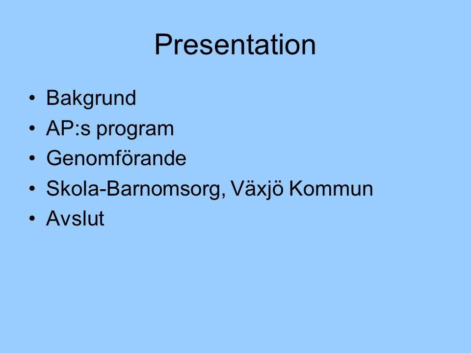 Presentation Bakgrund AP:s program Genomförande Skola-Barnomsorg, Växjö Kommun Avslut