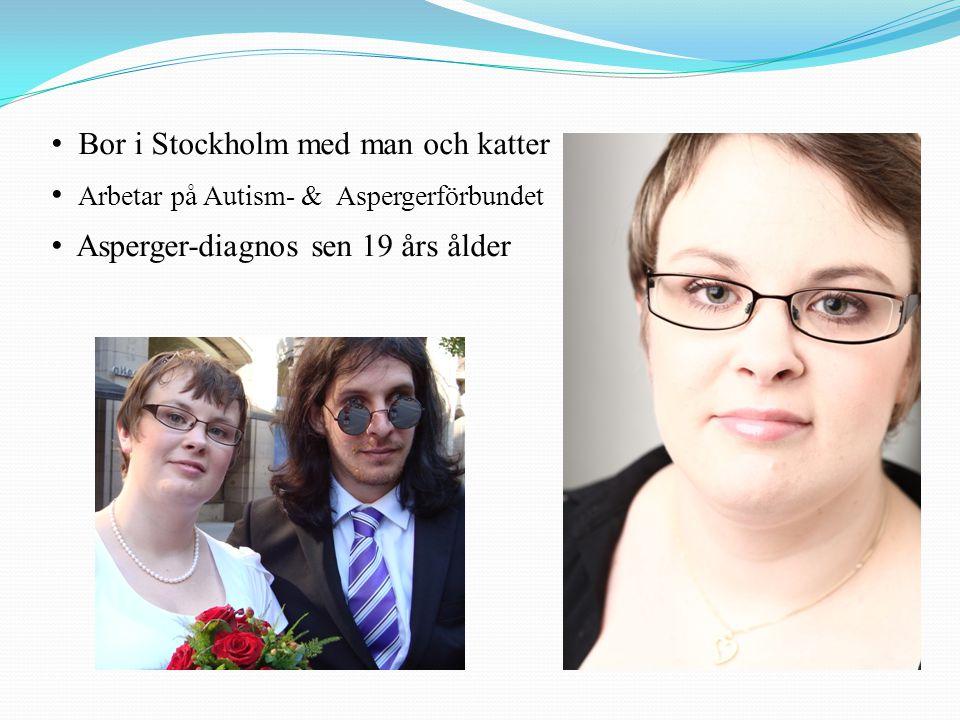 Bor i Stockholm med man och katter Arbetar på Autism- & Aspergerförbundet Asperger-diagnos sen 19 års ålder