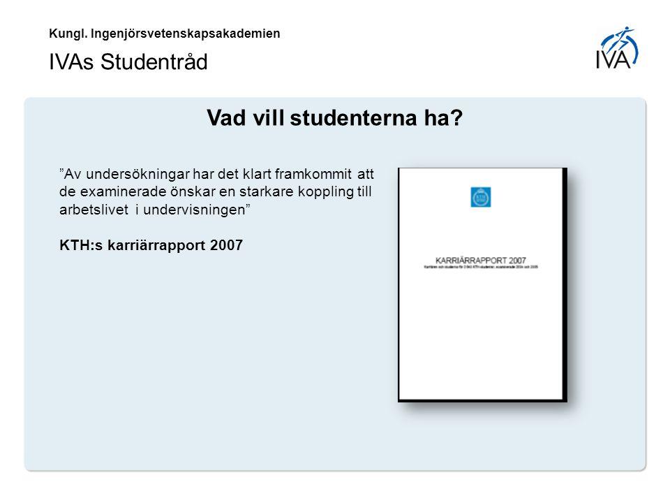 Kungl.Ingenjörsvetenskapsakademien IVAs Studentråd Vad vill studenterna ha.