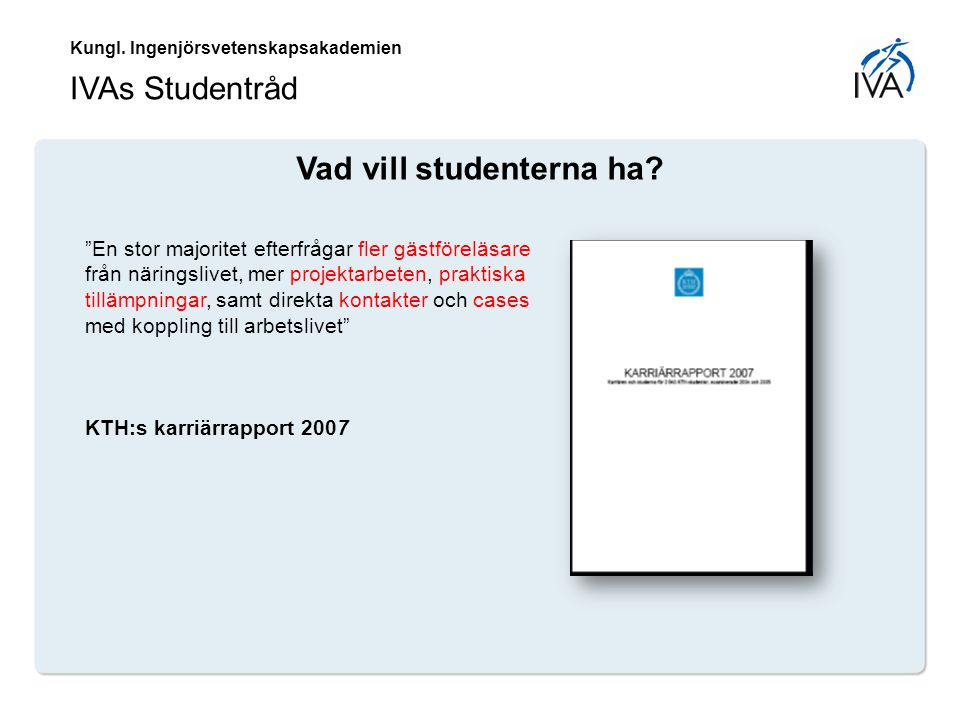 """Kungl. Ingenjörsvetenskapsakademien IVAs Studentråd Vad vill studenterna ha? """"En stor majoritet efterfrågar fler gästföreläsare från näringslivet, mer"""