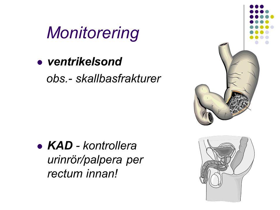 Monitorering ventrikelsond obs.- skallbasfrakturer KAD - kontrollera urinrör/palpera per rectum innan!