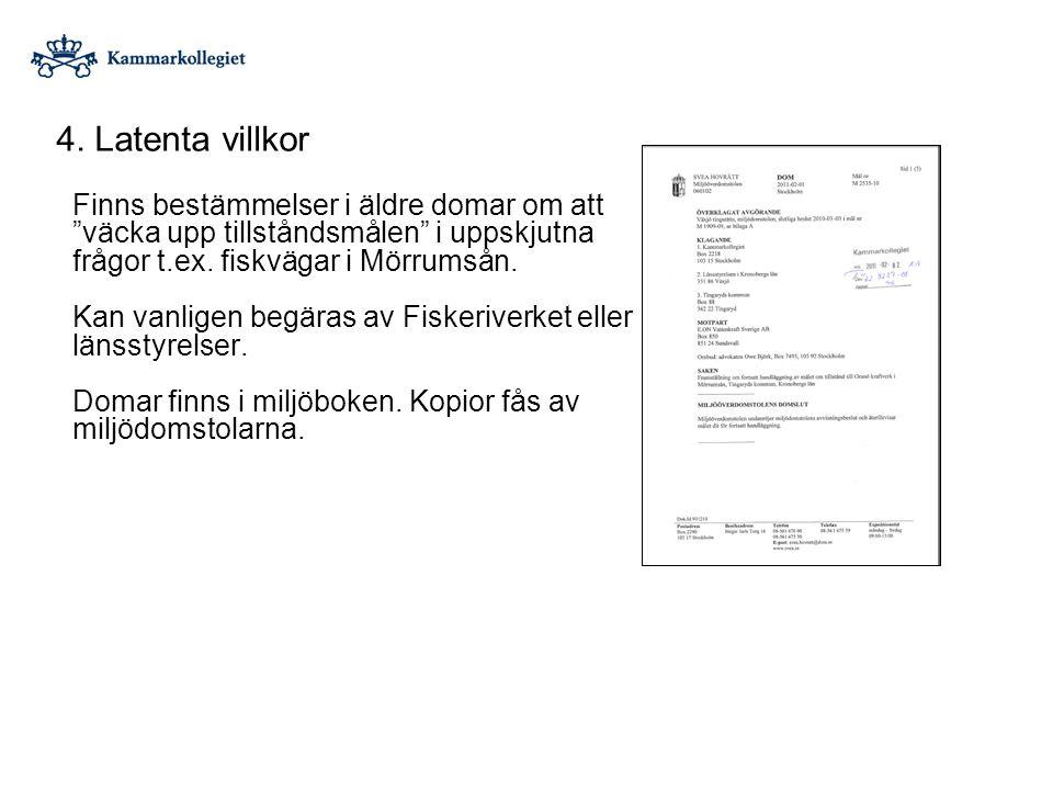 """4. Latenta villkor Finns bestämmelser i äldre domar om att """"väcka upp tillståndsmålen"""" i uppskjutna frågor t.ex. fiskvägar i Mörrumsån. Kan vanligen b"""
