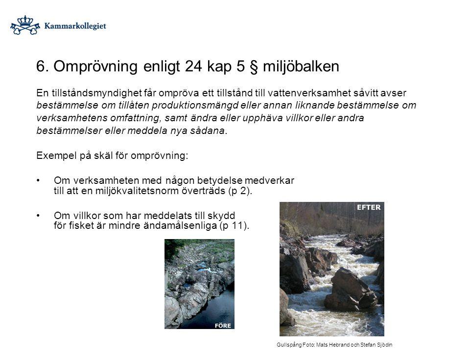 6. Omprövning enligt 24 kap 5 § miljöbalken En tillståndsmyndighet får ompröva ett tillstånd till vattenverksamhet såvitt avser bestämmelse om tillåte