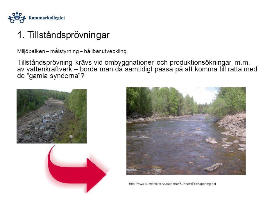 1. Tillståndsprövningar Miljöbalken – målstyrning – hållbar utveckling. Tillståndsprövning krävs vid ombyggnationer och produktionsökningar m.m. av va
